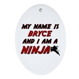my name is bryce and i am a ninja Oval Ornament