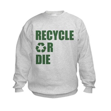 Recycle or Die Kids Sweatshirt