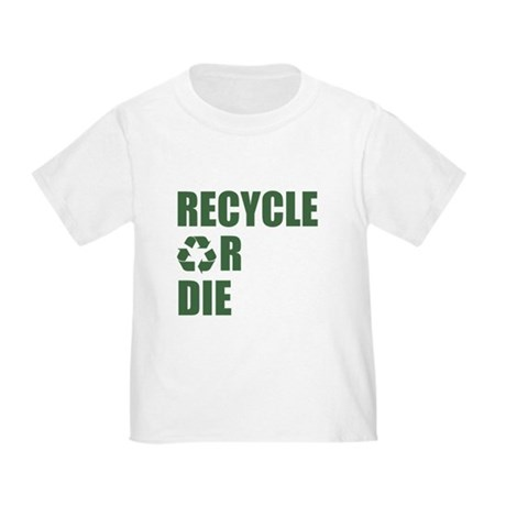 Recycle or Die Toddler T-Shirt