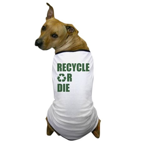 Recycle or Die Dog T-Shirt