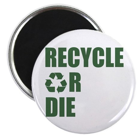 Recycle or Die Magnet