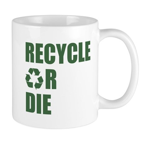 Recycle or Die Mug
