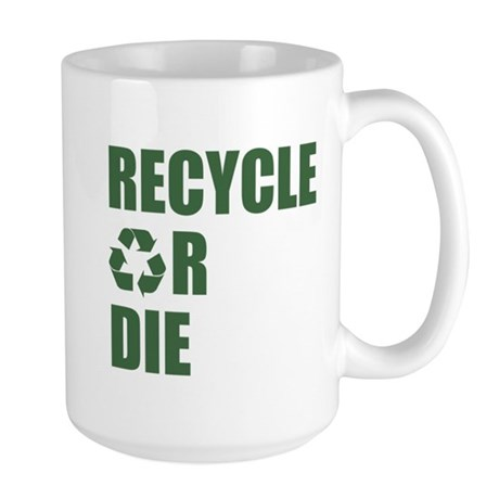 Recycle or Die Large Mug