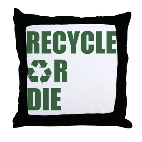Recycle or Die Throw Pillow