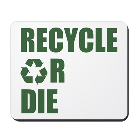 Recycle or Die Mousepad