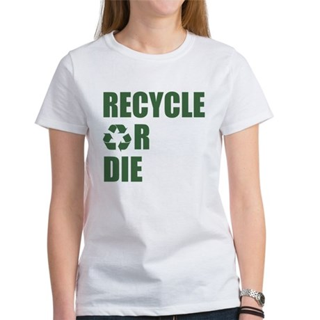 Recycle or Die Womens T-Shirt
