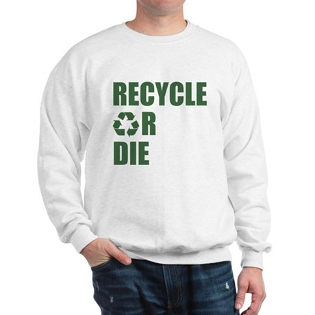 Recycle or Die Sweatshirt