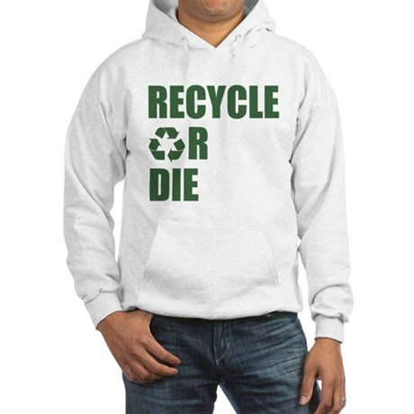 Recycle or Die Hooded Sweatshirt