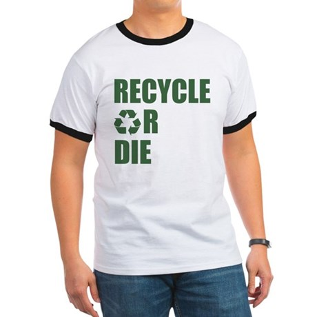 Recycle or Die Ringer T