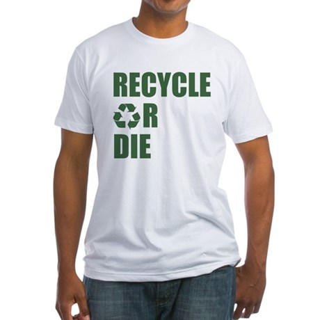 Recycle or Die Fitted T-Shirt