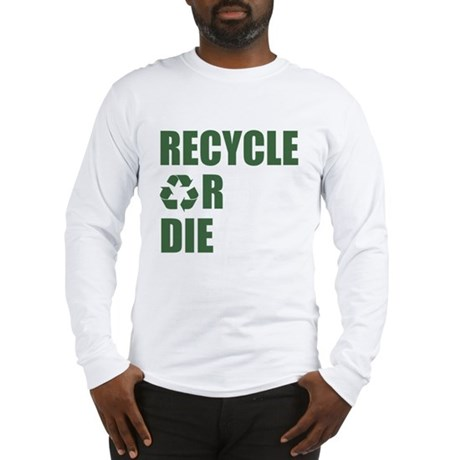 Recycle or Die Long Sleeve T-Shirt