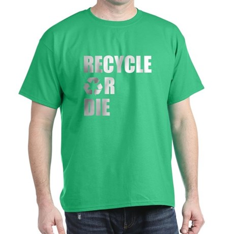 Recycle or Die T-Shirt
