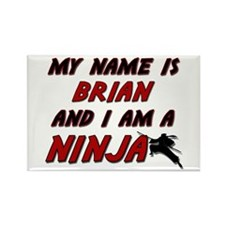 my name is brian and i am a ninja Rectangle Magnet