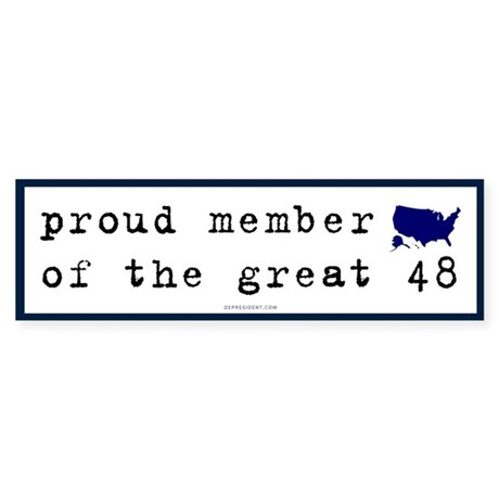 Proud member of the great 48 | Bumper Sticker