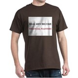 Real Men Become Financial Planners T-Shirt