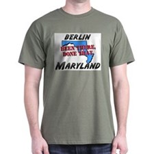 berlin maryland - been there, done that T-Shirt