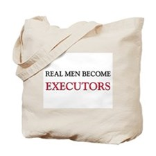 Real Men Become Executors Tote Bag