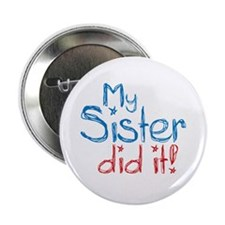 "My Sister Did It! (2) 2.25"" Button (10 pack)"