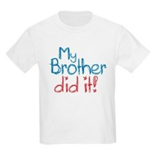 My Brother Did It! (2) T-Shirt