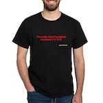 'I'm only wearing black because....' Black T-Shirt