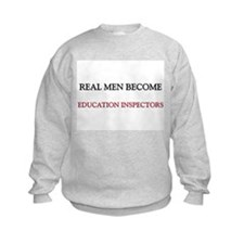 Real Men Become Education Inspectors Sweatshirt