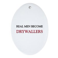 Real Men Become Drywallers Oval Ornament