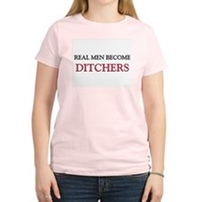 Real Men Become Ditchers T-Shirt