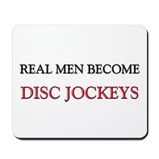 Real Men Become Disc Jockeys Mousepad