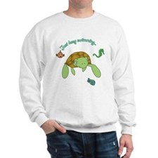 Just Keep Swimming! Sweatshirt