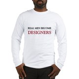 Real Men Become Designers Long Sleeve T-Shirt