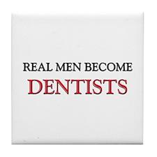 Real Men Become Dentists Tile Coaster