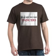 Real Men Become Dancers T-Shirt
