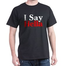 I Say Hella Black T-Shirt