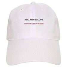 Real Men Become Construction Buyers Baseball Cap