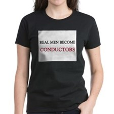 Real Men Become Conductors Tee