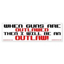WHEN GUNS ARE OUTLAWED! Bumper Bumper Sticker
