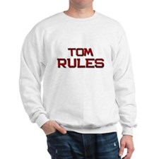 tom rules Sweatshirt