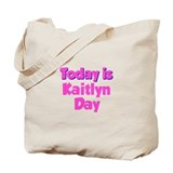 Today Is Kaitlyn Day Tote Bag