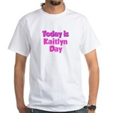 Today Is Kaitlyn Day Shirt