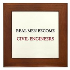 Real Men Become Civil Engineers Framed Tile