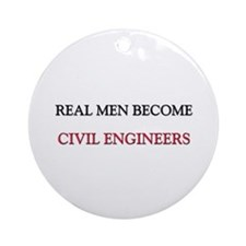 Real Men Become Civil Engineers Ornament (Round)
