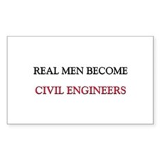Real Men Become Civil Engineers Sticker (Rectangle