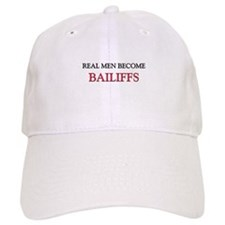 Real Men Become Bailiffs Baseball Cap