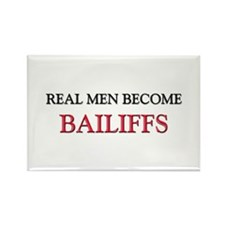 Real Men Become Bailiffs Rectangle Magnet (10 pack