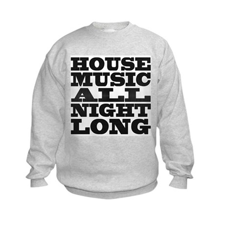 House Music All Night Long Kids Sweatshirt