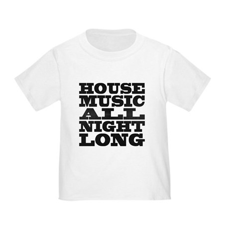 House Music All Night Long Toddler T-Shirt