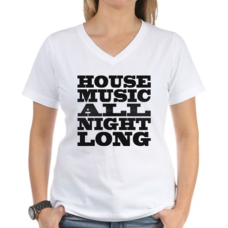 House Music All Night Long Womens V-Neck T-Shirt