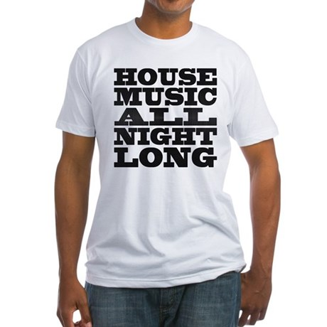 House Music All Night Long Fitted T-Shirt