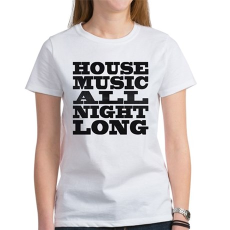 House Music All Night Long Womens T-Shirt