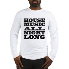 House Music All Night Long Long Sleeve T-Shirt